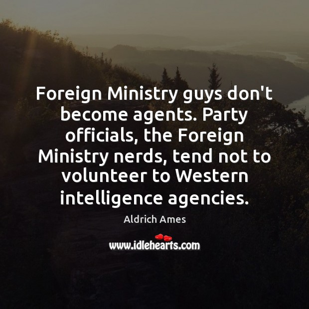Foreign Ministry guys don't become agents. Party officials, the Foreign Ministry nerds, Image