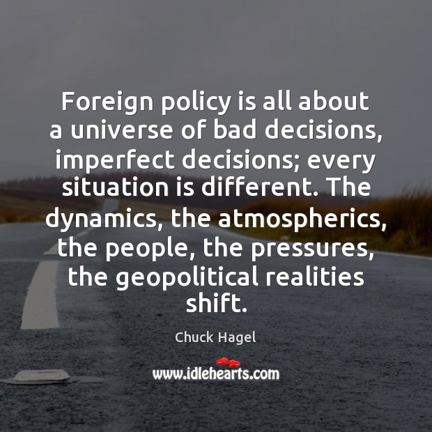 Foreign policy is all about a universe of bad decisions, imperfect decisions; Image