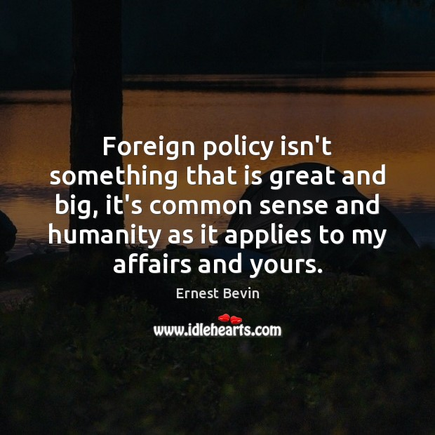 Foreign policy isn't something that is great and big, it's common sense Image