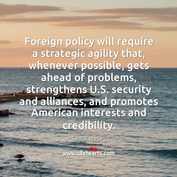 Image, Foreign policy will require a strategic agility that, whenever possible, gets ahead of