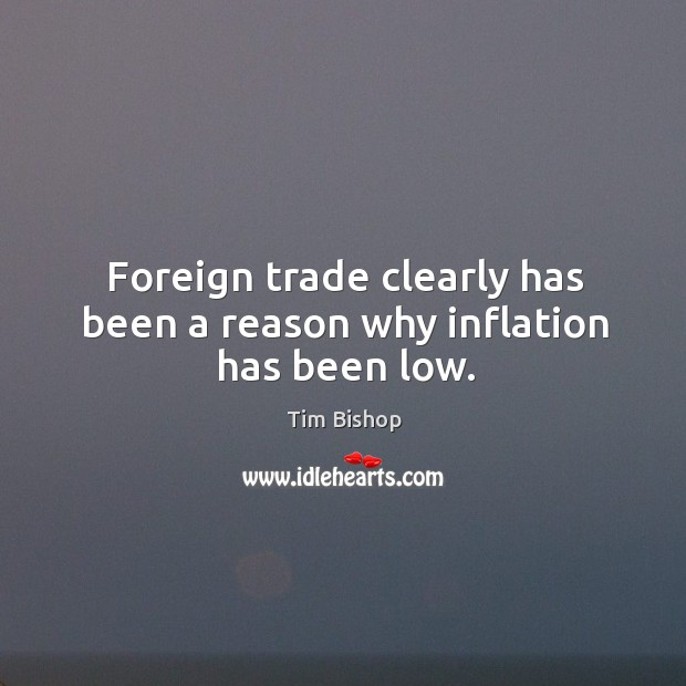 Image, Foreign trade clearly has been a reason why inflation has been low.