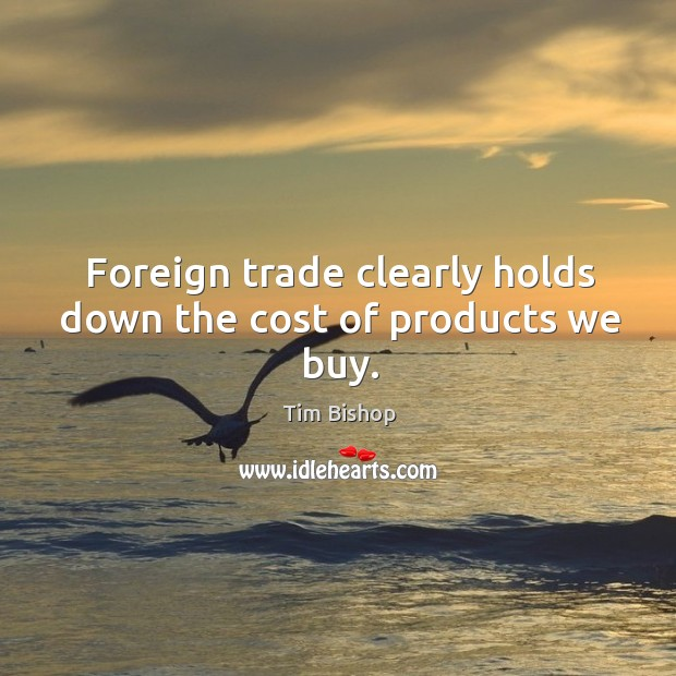 Image, Foreign trade clearly holds down the cost of products we buy.