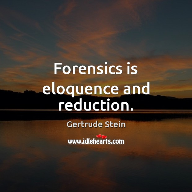 Gertrude Stein Picture Quote image saying: Forensics is eloquence and reduction.