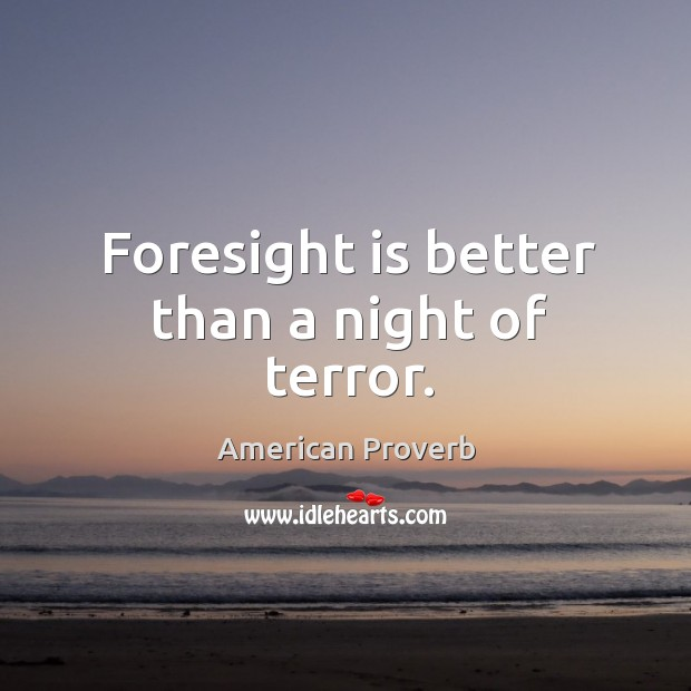 Image, Foresight is better than a night of terror.
