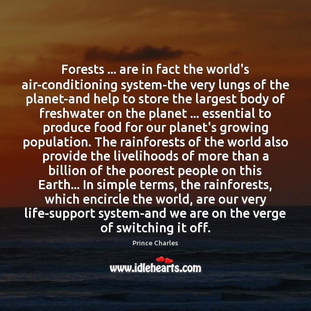 Forests … are in fact the world's air-conditioning system-the very lungs of the Prince Charles Picture Quote