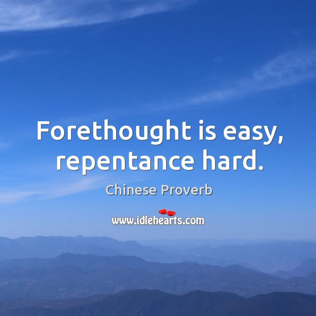 Image, Forethought is easy, repentance hard.
