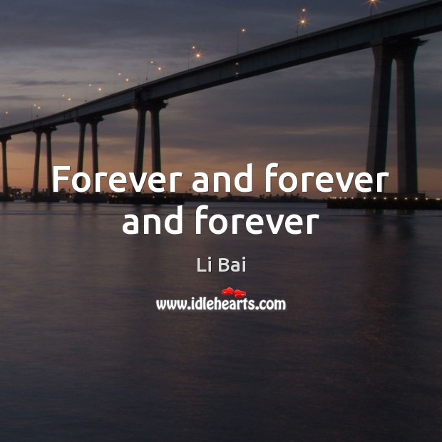 Forever and forever and forever Li Bai Picture Quote
