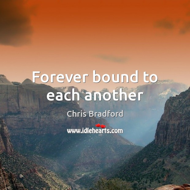 Forever bound to each another Chris Bradford Picture Quote