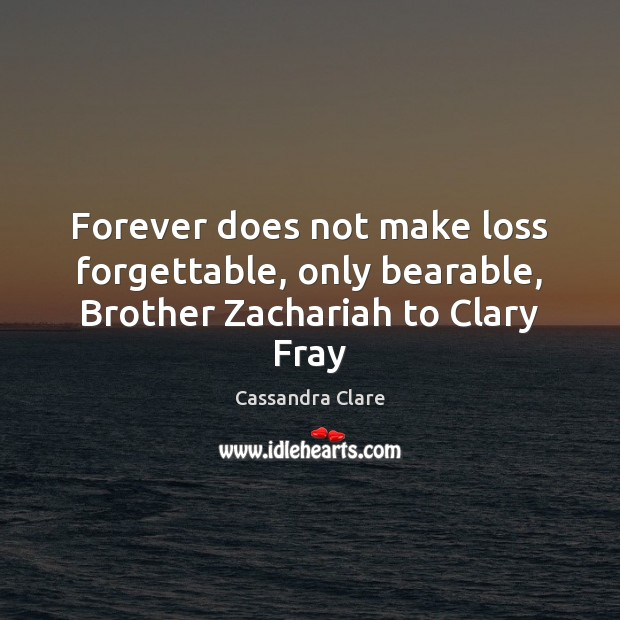 Image, Forever does not make loss forgettable, only bearable, Brother Zachariah to Clary Fray