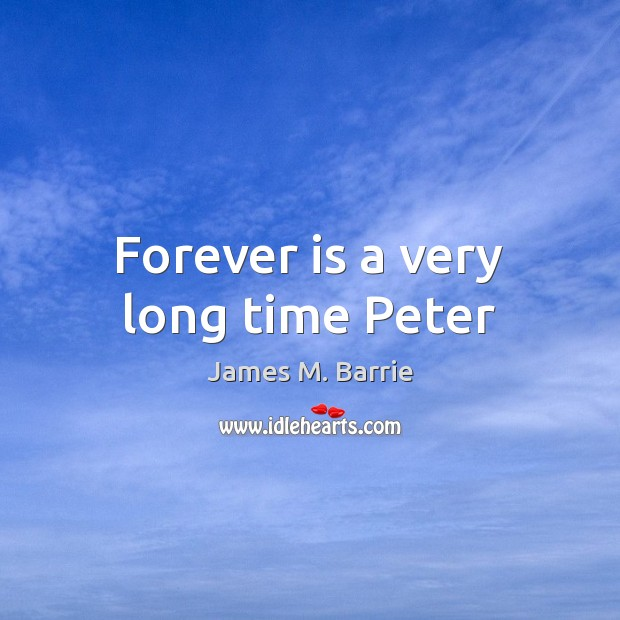 Image, Forever is a very long time Peter