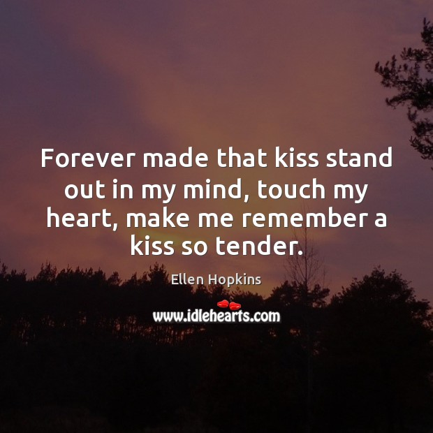 Forever made that kiss stand out in my mind, touch my heart, Ellen Hopkins Picture Quote
