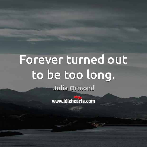 Forever turned out to be too long. Image
