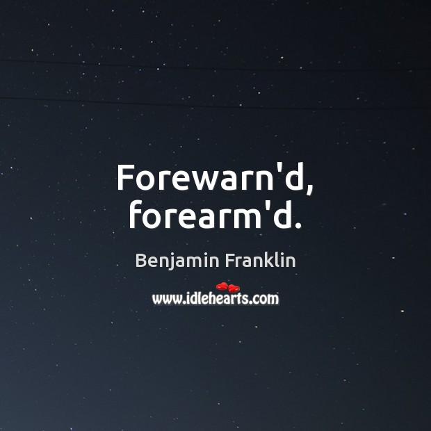 Forewarn'd, forearm'd. Image
