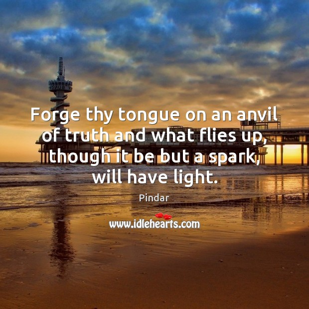 Forge thy tongue on an anvil of truth and what flies up, Image