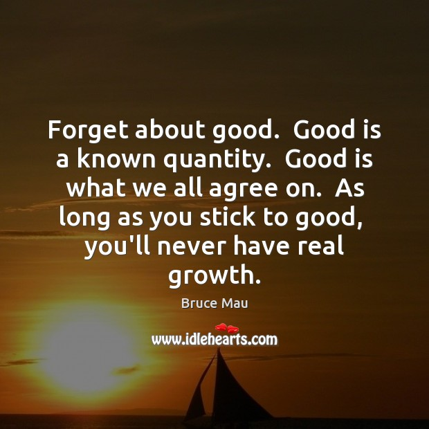 Image, Forget about good.  Good is a known quantity.  Good is what we