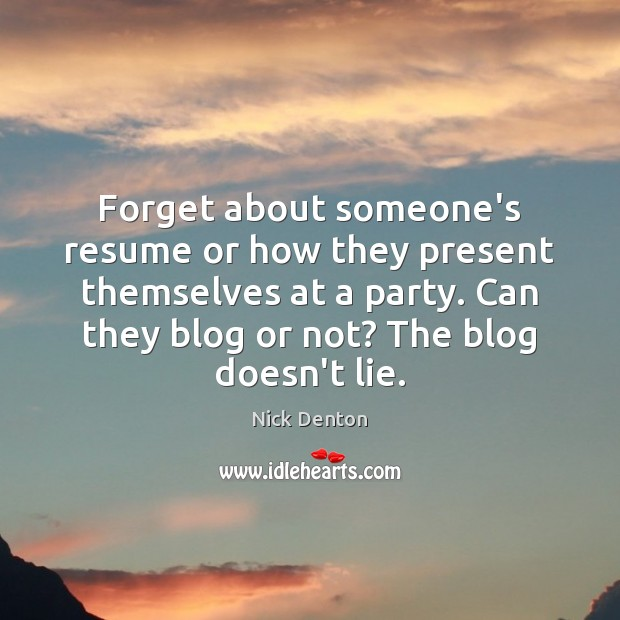 Forget about someone's resume or how they present themselves at a party. Image