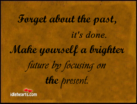 Forget About The Past Its Done