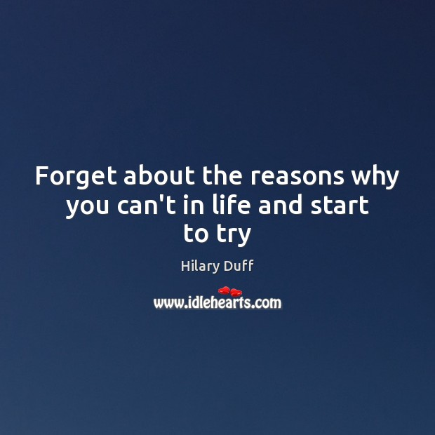 Forget about the reasons why you can't in life and start to try Image