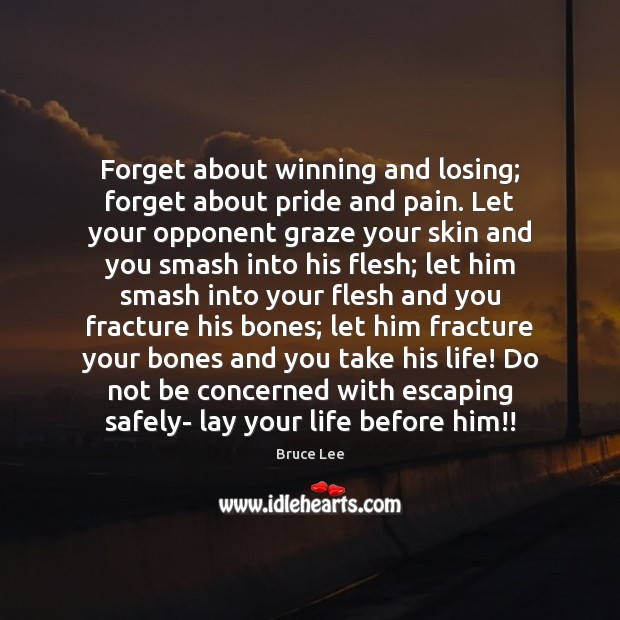Image, Forget about winning and losing; forget about pride and pain. Let your