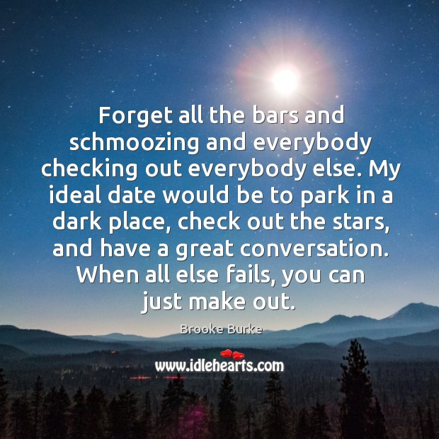 Forget all the bars and schmoozing and everybody checking out everybody else. Brooke Burke Picture Quote
