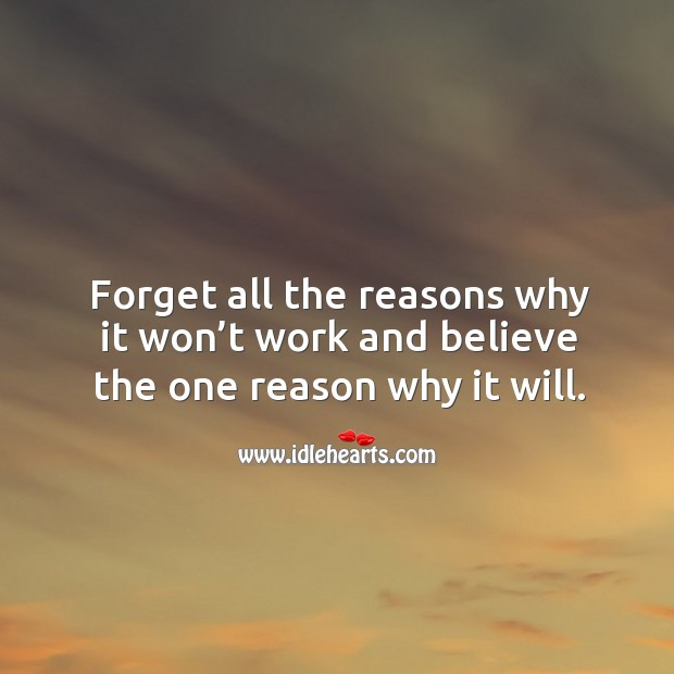 Image, Forget all the reasons why it won't work and believe the one reason why it will.