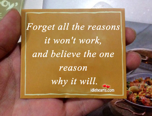 Forget All The Reasons It Won't Work….