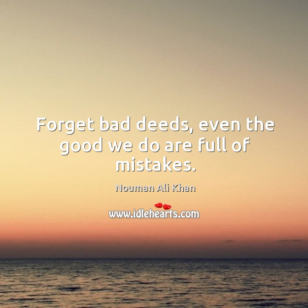 Image, Forget bad deeds, even the good we do are full of mistakes.
