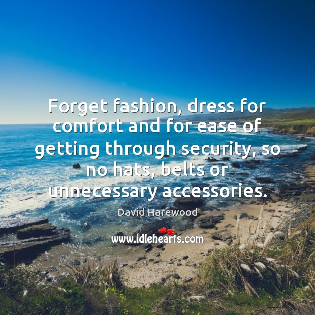 Forget fashion, dress for comfort and for ease of getting through security, Image