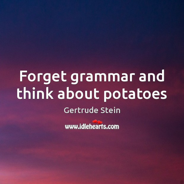 Image, Forget grammar and think about potatoes
