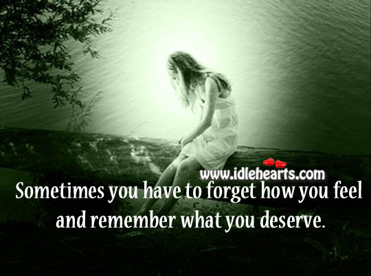 Sometimes You Have To Forget How You Feel