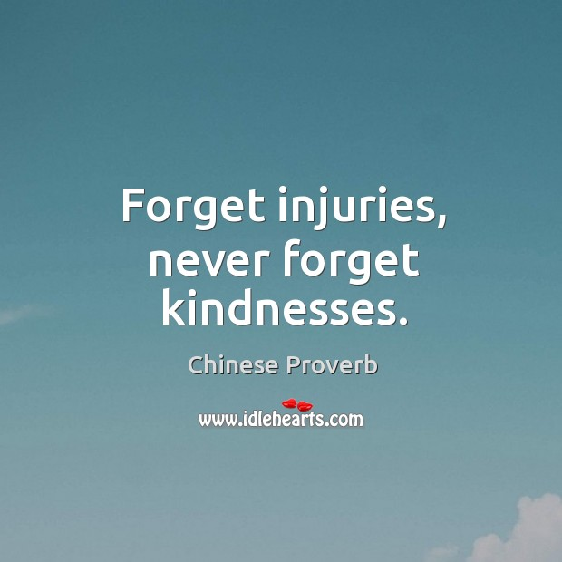 Image, Forget injuries, never forget kindnesses.