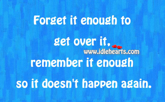 Forget It Enough To Get Over It,