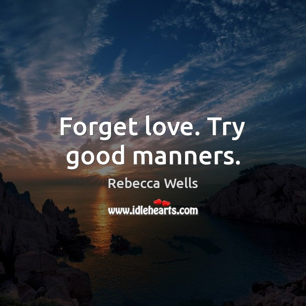 Forget love. Try good manners. Image