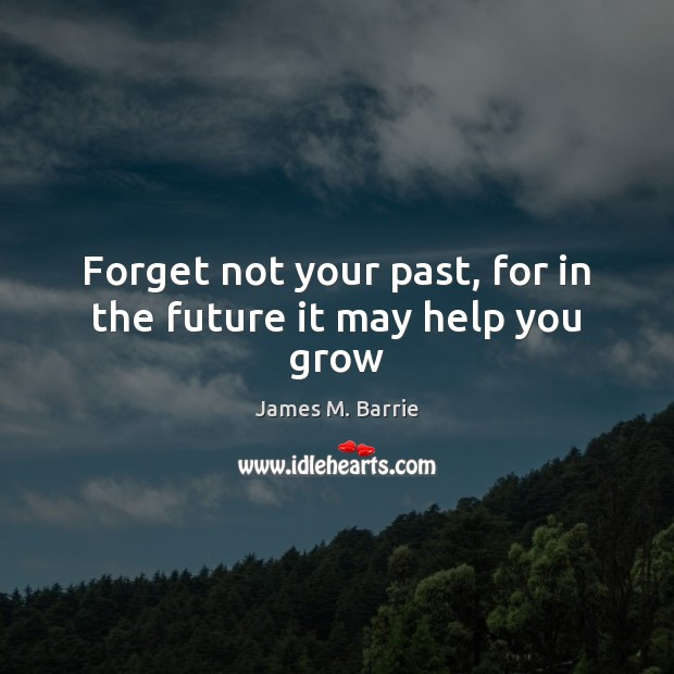 Image, Forget not your past, for in the future it may help you grow
