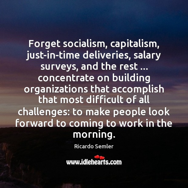 Forget socialism, capitalism, just-in-time deliveries, salary surveys, and the rest … concentrate on Salary Quotes Image