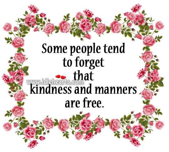Kindness and manners are free. Image