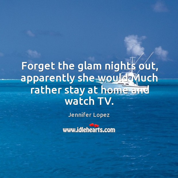 Forget the glam nights out, apparently she would much rather stay at home and watch tv. Image