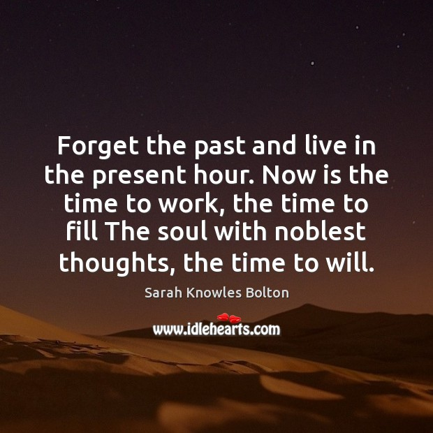 Forget the past and live in the present hour. Now is the Image
