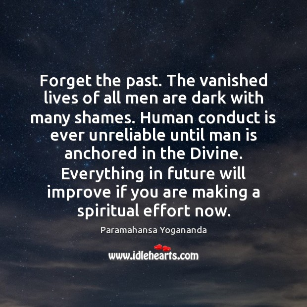Image, Forget the past. The vanished lives of all men are dark with
