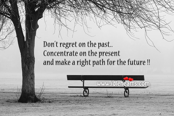 Concentrate on the Present and Make a Right Path for Future