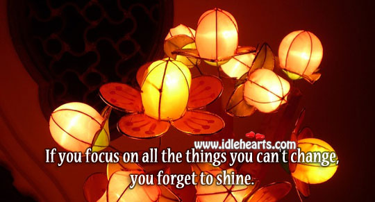 Image, Do not focus on things you can't change.