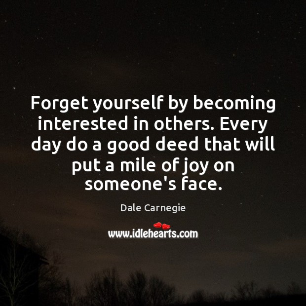 Image, Forget yourself by becoming interested in others. Every day do a good