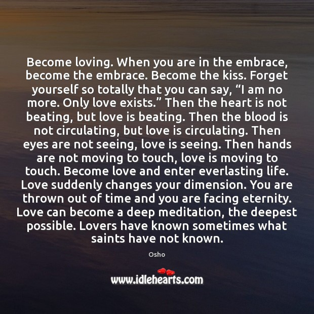 """Image, Forget yourself so totally that you can say, """"I am no more. Only love exists."""""""