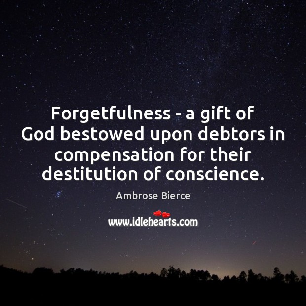 Forgetfulness – a gift of God bestowed upon debtors in compensation for Image