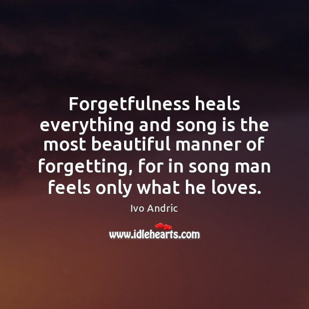 Forgetfulness heals everything and song is the most beautiful manner of forgetting, Image