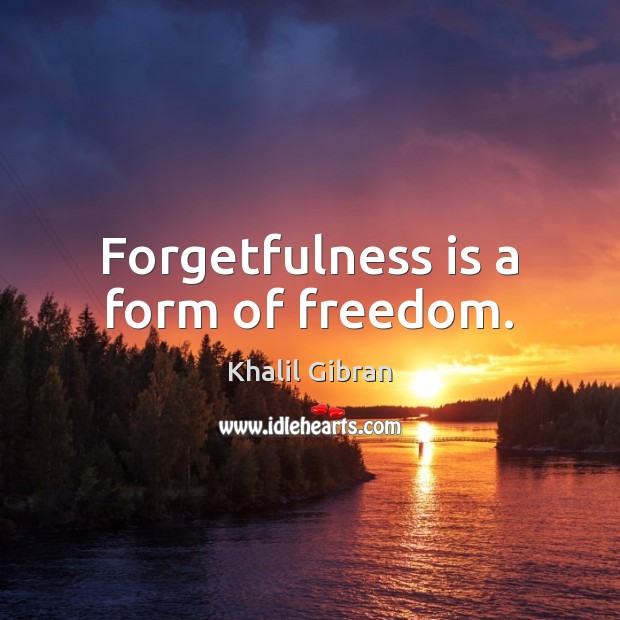 Forgetfulness is a form of freedom. Image
