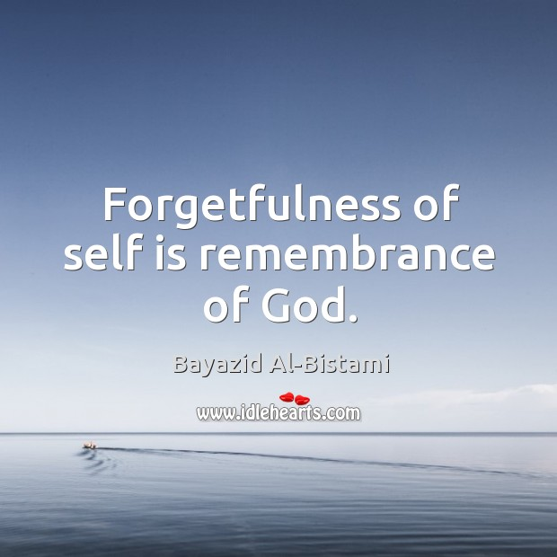 Image, Forgetfulness of self is remembrance of god.