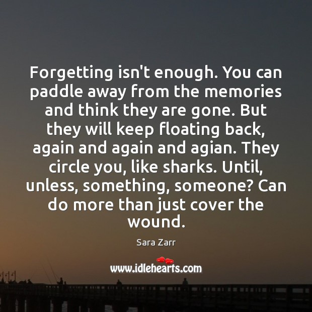 Image, Forgetting isn't enough. You can paddle away from the memories and think