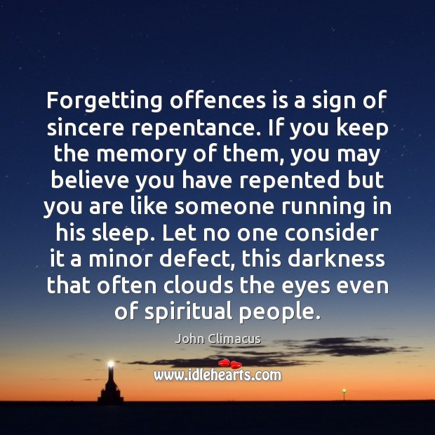 Forgetting offences is a sign of sincere repentance. If you keep the Image