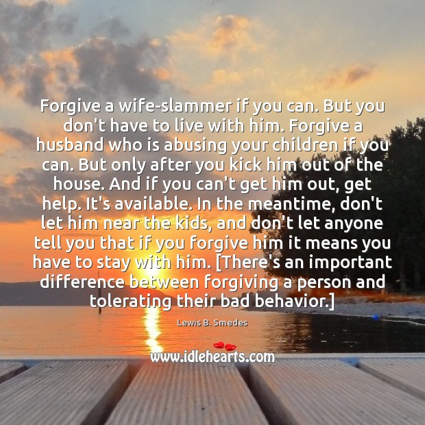 Forgive a wife-slammer if you can. But you don't have to live Lewis B. Smedes Picture Quote